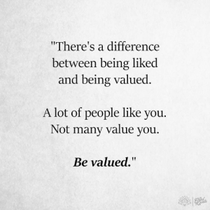"Memes, 🤖, and You: ""There's a difference  between being liked  and being valued.  A lot of people like you.  Not many value you  Be valued."""