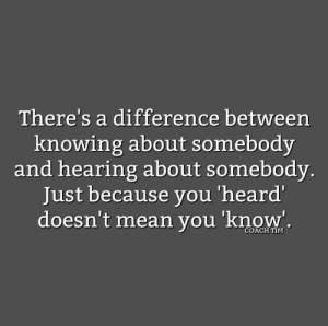 Memes, Mean, and 🤖: There's a difference between  knowing about somebody  and hearing about somebody.  Just because you 'heard  doesn't mean vou 'know'.  COACH TIM