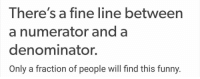 Funny, Memes, and Puns: There's a fine line between  a numerator and a  denominator.  Only a fraction of people will find this funny. Math puns should be a sin 😂😂 https://t.co/Mpw9rFA7lt