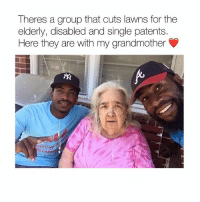 Memes, Respect, and Single: Theres a group that cuts lawns for the  elderly, disabled and single patents.  Here they are with my grandmother  N CARES So much respect for these guys . . @peopleareamazing @peopleareamazing @peopleareamazing