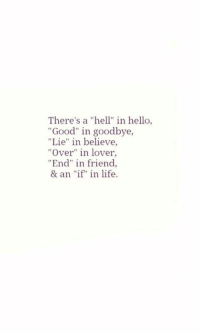 """Hell In: There's a """"hell"""" in hello,  Good"""" in goodbye,  """"Lie"""" in believe,  """"Over"""" in lover,  End"""" in friend  & an """"if in life"""