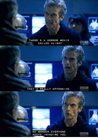 America, Doctor, and Memes: THERE'S A HORROR MOVIE  CALLED ALIEN?  THAT'S REALLY OFFENSIVE  NO WONDER EVERYONE  KEEPS  INVADING YOU  BBC  BBC  AMERICA  BBC  AMERICA It's even funnier, because John Hurt (The War Doctor) is in the first alien movie...his character is even the first one to die by having the alien pop out of his chest!!