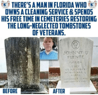 Florida, Free, and Time: THERE'S A MAN IN FLORIDA WHO  OWNS A CLEANING SERVICE&SPEND5  HIS FREE TIME IN CEMETERIES RESTORING  THE LONG-NEGLECTED TOMBSTONES  OF VETERANS.  JOHNNY U  FUENTE  FLORIDA  T SCT  US AR FORCE  KOREA  S SEPTEMBER 12 1916  BEFORE  AFTER Wholesome Cleaning