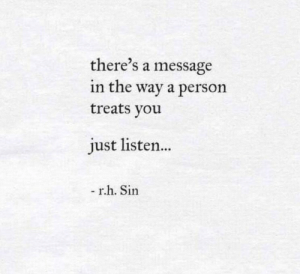 In The Way: there's a message  in the way a person  treats you  just listen...  - r.h. Sin