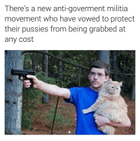 🔫 come and grab it 🐱 follow @chaos.reigns_ 🙏: There's a new anti-goverment militia  movement who have vowed to protect  their pussies from being grabbed at  any cost 🔫 come and grab it 🐱 follow @chaos.reigns_ 🙏