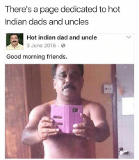 WHOSE DAD-UNCLE IS THIS: There's a page dedicated to hot  Indian dads and uncles  Hot indian dad and uncle  3 June 2016.  Good morning friends. WHOSE DAD-UNCLE IS THIS