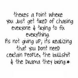 Drama, Net, and They: theres a Point where  you Just get ied of chasing  everyone、Rying to fix  everything.  ts not gving uP, its Realizing  that you Dont need  certain PeoPLe, the bulshit  the DRama they bring* https://iglovequotes.net/