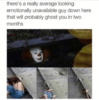 Memes, Ghost, and 🤖: there's a really average looking  emotionally unavailable guy down here  that will probably ghost you in two  months  @jackienads BRT!!! 😩😩😩(@jackienads)