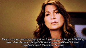 Being Alone, Happy, and Reason: There's a reason I said l'd be happy alone. It wasn't 'cause I thought l'd be happy  alone. It was because I thought if I loved someone and then it fell apart,  I might not make it. It's easier to be alone. https://iglovequotes.net/