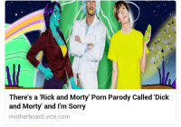 Rick and Morty, Sorry, and Dick: There's a 'Rick and Morty' Porn Parody Called 'Dick  and Morty' and I'm Sorry  motherboard.vice.com <p>I&rsquo;m sorry</p>