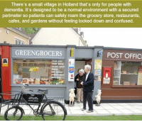 Memes, Post Office, and Dementia: There's a small village in Holland that's only for people with  dementia. It's designed to be a normal environment with a secured  perimeter so patients can safely roam the grocery store, restaurants,  cafes, and gardens without feeling locked down and confused.  EEN  POST OFFIC https://t.co/2Sk3E4Wf8G