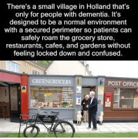 Memes, Post Office, and Dementia: There's a small village in Holland that's  only for people with dementia. It's  designed to be a normal environment  with a secured perimeter so patients can  safely roam the grocery store,  restaurants, cafes, and gardens without  feeling locked down and confused.  GREENGROCERS  POST OFFICE http://t.co/lYjFEYvZF0