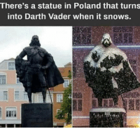 Darth Vader, Snow, and Poland: There's a statue in Poland that turns  into Darth Vader when it snows. The Dark force is the Snow