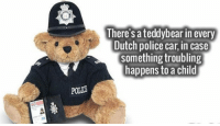 Police, Dutch Language, and Car: There's a teddybear in every  Dutch police car, in case  something troubling  happens to a child  POLI <p>Dutch Police Doing It Right.</p>