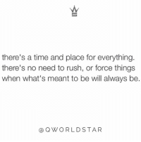 "Memes, Wshh, and Focus: there's a time and place for everything.  there's no need to rush, or force things  when what's meant to be will always be.  QWORLDSTAR ""Don't try to stress yourself out with things that are meant to have perfect timing...focus more on building your faith & trusting the process...there's great things on the way!"" 🙏 @QWorldstar PositiveVibes WSHH"