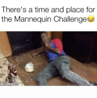 Dank Memes, Mannequin, and Afs: There's a time and place for  the Mannequin Challenge DEAD AF😂💀💀 @funnyblack.s ➡️ TAG 5 FRIENDS ➡️ @iamdulo (Credit) ➡️ TURN ON POST NOTIFICATIONS