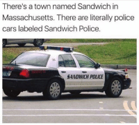 me_irl: There's a town named Sandwich in  Massachusetts. There are literally police  cars labeled Sandwich Police  36  SANDWICH POLICE me_irl