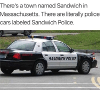 The real thing.: There's a town named Sandwich in  Massachusetts. There are literally police  cars labeled Sandwich Police.  36  SANDWICH POLICE The real thing.