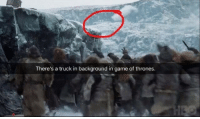 Game of Thrones, Memes, and Game: There's a truck in background in game of thrones
