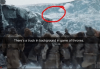 Funny, Game of Thrones, and Game: There's a truck in background in game of thrones Knew this show wasn't real.
