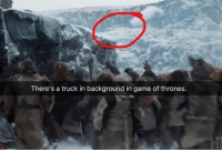 Game of Thrones, Memes, and Smh: There's a truck in background in game of thrones. smh the show isnt real...