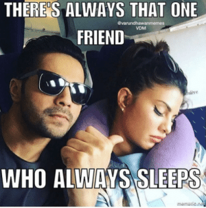 Page, Who, and One: THERE'S ALWAYS THAT ONE  @varundhawanmemes  VDM  FRIEND  nlère  WHO ALWAYS SLEEPS Jacqueline Fernandez – Page 5 – SimplyAmina