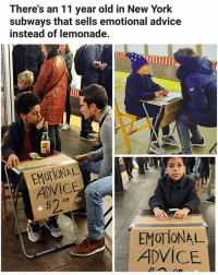 I need it more than lemonade. | Follow @aranjevi for more!: There's an 11 year old in New York  subways that sells emotional advice  instead of lemonade.  EM  ADVICE  52  EMOTIONAL  ADVICE I need it more than lemonade. | Follow @aranjevi for more!