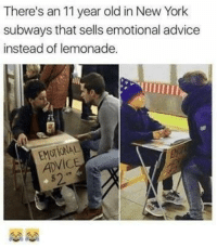 subways: There's an 11 year old in New York  subways that sells emotional advice  instead of lemonade.  EMOrIONAL  ADVIC