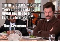 Food, Lol, and Memes: THERE'S BEEN A MISTAKE  Youive accidlenially  given me the food  that myfood eais  Ron Swanson  PARKS same tbh salad's just too good for me lol