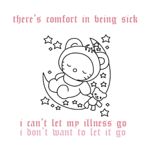Let It Go, Sick, and  I Cant: there's comfort in being sick  i can't let m,, illness αο  i bon't want to let it go