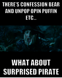 Confession Bear: THERE'S CONFESSION BEAR  AND UNPOP OPIN PUFFIN  ETC  WHAT ABOUT  SURPRISED PIRATE
