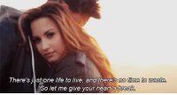 http://iglovequotes.net/: There's just one life to live, and there's no time to waste  So let me give your heart a break http://iglovequotes.net/