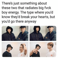 Energy, Break, and Hearts: There's just something about  these two that radiates big fvck  boy energy. The type where you'd  know they'd break your hearts, but  you'd go there anyway #BTS 🐾