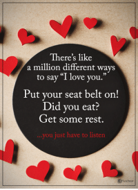 """seat belts: There's like  a million different ways  to say """"I love you.  Put your seat belt on!  Did you eat?  Get some rest.  you just have to listen"""