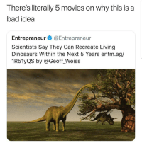 Lmaoo 😂😂😂😂😂😂 🔥 Follow Us 👉 @latinoswithattitude 🔥 latinosbelike latinasbelike latinoproblems mexicansbelike mexican mexicanproblems hispanicsbelike hispanic hispanicproblems latina latinas latino latinos hispanicsbelike: There's literally 5 movies on why this is a  bad idea  Entrepreneur@Entrepreneur  Scientists Say They Can Recreate Living  Dinosaurs Within the Next 5 Years entm.ag/  1R51yQS by @Geoff_Weiss Lmaoo 😂😂😂😂😂😂 🔥 Follow Us 👉 @latinoswithattitude 🔥 latinosbelike latinasbelike latinoproblems mexicansbelike mexican mexicanproblems hispanicsbelike hispanic hispanicproblems latina latinas latino latinos hispanicsbelike