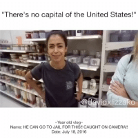 """Jail, Memes, and Vine: There's no capital of the United States!""""  adavidxlizzako  Year old vlog  Name: HE CAN GO TO JAIL FOR THIS!! CAUGHT ON CAMERA!!  Date: July 18, 2016 Don't spread hate in the comments plz :) doshy diza DavidDobrik Liza lizzza LizaKoshy lizzzakoshy davidandliza davidandlizzza lizaanddavid lizzzaanddavid vine YouTube dizzzanators daviddobriksuporter lizakoshysupporter youtubers vloggers"""