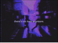 no love: there's no love anymore.