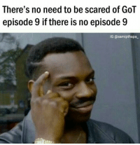 https://t.co/wtZsLv6GyQ: There's no need to be scared of GOT  episode 9 if there is no episode 9  IG (a samipthapa https://t.co/wtZsLv6GyQ