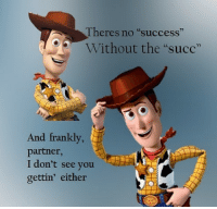 "Dank Memes, Success, and Succ: Theres no ""success""  Without the ""succ""  And frankly  arner  I don't see you  gettin' either"