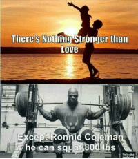 Funny, Gym, and Love: Theres No  than  Love  Except Ronnie Coleman  he can squat 800 lbs  That's Follow ⏩@AESTHETICELITE ⏪ for Motivation 💪😎 . @AESTHETICELITE 💯 @AESTHETICELITE 💯 @AESTHETICELITE 💯 . workout bodybuilding crossfit strong motivation instalike powerlifting bench deadlift squat squats gymmemes gymhumor love funny instamood gymmotivation jokes legday girlswholift fitchick fitspo gym fitness bossgirls