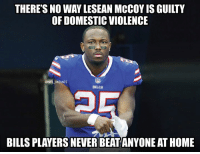 mccoy: THERE'S NO WAY LESEAN MCCOY IS GUILTY  OF DOMESTIC VIOLENCE  @NFLIMEMES  BILLS  BILLS PLAYERS NEVER BEAT ANYONE AT HOME