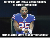 Case closed (@memesofnfl) https://t.co/BoEbiKkiL2: THERE'S NO WAY LESEAN MCCOY IS GUILTY  OF DOMESTIC VIOLENCE  BILLS  BILLS PLAYERS NEVER BEAT ANYONE AT HOME Case closed (@memesofnfl) https://t.co/BoEbiKkiL2
