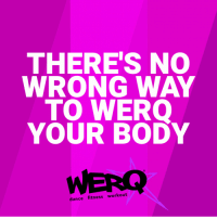 Dance, Fitness, and Workout: THERE'S NO  WRONG WAY  TO WERO  YOUR BODY  WERQ  dance fitness workout