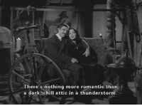 The Addams Family: There's nothing more romantic than  a dark, chill attic in a thunderstorm The Addams Family