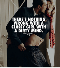 THERE'S NOTHING  WRONG WITH A  CLASSY GIRL WITH  A DIRTY MIND.  @SUCCESSES Tag someone 😆 Successes - Follow : @successes.co -