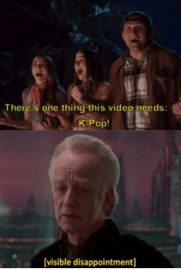 kpop: There's one thing this video needs:  K:Pop!  visible disappointment]