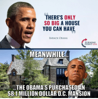 Seems A Little Hypocritical... 🤔: THERE'S ONLY  SO BIG A HOUSE  YOU CAN HAVE  BARACK OBAMA  TURNING  POINT USA  MEANWHILE  THE OBAMA'S PURCHASEOAN  S81MILLION DOLLAR D.C. MANSION Seems A Little Hypocritical... 🤔