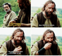 Love, Memes, and The Hound: There's reason  you re still here  I'm a big fucker and  rm tough to kill.  Aye, there's a reason. I love how the Hound never minces his words :3  ~ Shadeslayer