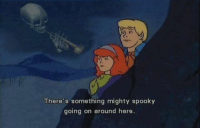 I Have A Mighty Need: There's something mighty spooky  going on around here.