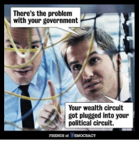 Memes, Wired, and 🤖: There's the problem  with your government  Your wealth circuit  got plugged into your  political circuit.  FRIENDS of  EMOCRACY Cut the green wire!